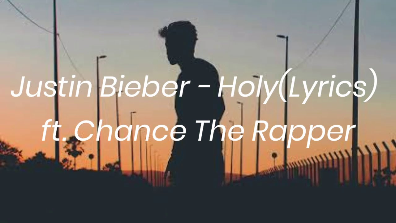 Justine Bieber - Holy(Lyrics) ft. Chance The Rapper